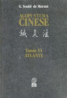 Agopuntura cinese. Vol. 6: Atlante. - George Soulié de Morant - copertina