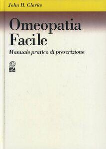 Omeopatia facile. Manuale pratico di prescrizione