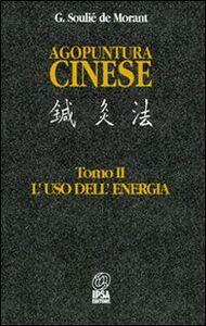 Agopuntura cinese. Vol. 2: L'Uso dell'Energia.