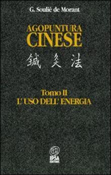 Agopuntura cinese. Vol. 2: L'Uso dell'Energia. - George Soulié de Morant - copertina