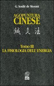 Agopuntura cinese. Vol. 3: La fisiologia dell'Energia.