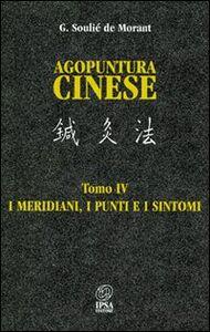 Agopuntura cinese. Vol. 4: I meridiani, i punti e i sintomi.