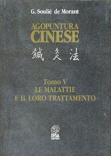 Agopuntura cinese. Le malattie e il loro trattamento. Con CD-ROM. Vol. 5-6 - George Soulié de Morant - copertina