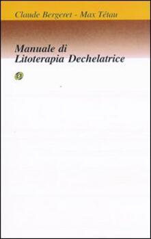 Manuale di litoterapia dechelatrice - Claude Bergeret,Max Tétau - copertina
