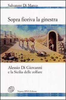 Sopra fioriva la ginestra. Alessio Di Giovanni e la Sicilia delle zolfare - Salvatore Di Marco - copertina