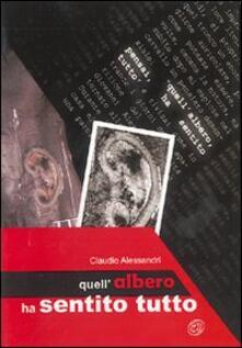 Quell'albero ha sentito tutto - Claudio Alessandri - copertina