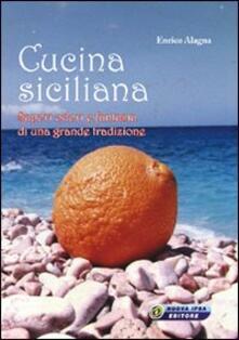 Cucina siciliana. Sapori, odori e fantasia di una grande tradizione - Enrico Alagna - copertina