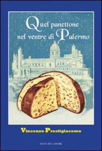 Quel panettone nel ventre di Palermo. Storie, personaggi, aneddoti