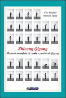 Zhineng Qigong. Manuale completo di teoria e pratica di Qigong - Vito Marino,Ramon Testa - copertina