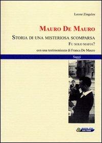 Mauro De Mauro. Storia di una misteriosa scomparsa. Fu solo mafia? - Zingales Leone - wuz.it
