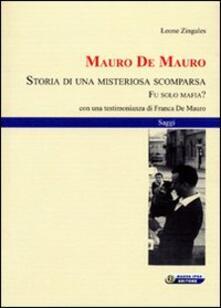 Mauro De Mauro. Storia di una misteriosa scomparsa. Fu solo mafia? - Leone Zingales - copertina
