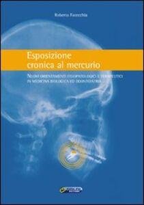 Esposizione cronica al mercurio. Nuovi orientamenti fisiopatologici e terapeutici in medicina biologica ed odontoiatria