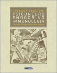 Psiconeuroendocrinoimmunologia. Una chiave di lettura della medicina biologica - Rossana Lencioni - copertina