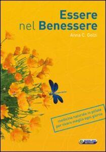Libro Essere nel benessere. Medicina naturale in pillole per vivere meglio ogni giorno Anna Carla Golzi
