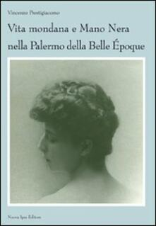 Vita mondana e mano nera nella Palermo della Belle Époque - Vincenzo Prestigiacomo - copertina