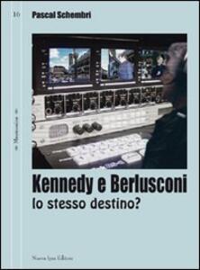 Kennedy e Berlusconi. Lo stesso destino?