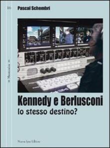 Kennedy e Berlusconi. Lo stesso destino? - Pascal Schembri - copertina