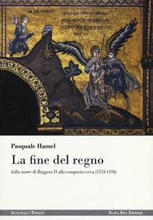La fine del regno dalla morte di Ruggero II alla conquista sveva (1154-1194) - Pasquale Hamel - copertina