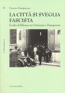 La città si sveglia fascista. Il volto di Palermo tra ventennio e dopoguerra
