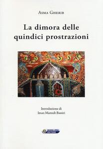 La dimora delle quindici prostrazioni. Ediz. italiana e araba