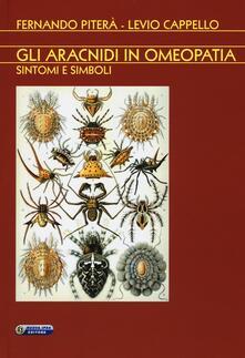 Gli aracnidi in omeopatia. Sintomi e simboli - Levio Cappello,Fernando Piterà - copertina