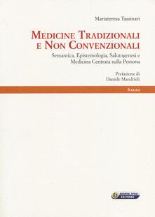Medicine tradizionali e non convenzionali. Semantica, epistemologia, salutogenesi e medicina centrata sulla persona - Mariateresa Tassinari - copertina