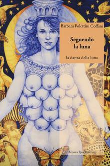Seguendo la luna. La danza della luna - Barbara Polettini Coffani - copertina