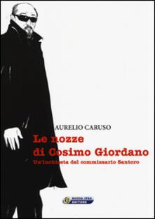 Le nozze di Cosimo Giordano. Un'inchiesta del commissario Santoro - Aurelio Caruso - copertina