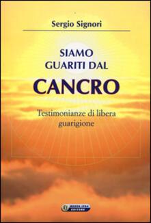 Siamo guariti dal cancro. Testimonianze di libera guarigione - Sergio Signori - copertina