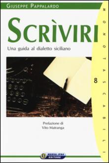 Scrìviri. Una guida al dialetto siciliano - Giuseppe Pappalardo - copertina