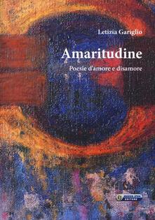 Amaritudine. Poesie d'amore e disamore - Letizia Gariglio - copertina