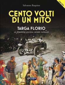 Cento volti di un mito. Targa Florio. Un fenomeno sportivo, sociale, culturale. Con DVD.pdf