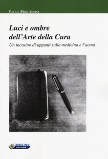 Luci e ombre dell'arte della cura. Un taccuino di appunti sulla medicina e l'uomo - Paolo Montenero - copertina