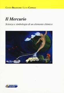 Il mercurio. Scienza e simbologia di un elemento chimico - Guido Bellocchio,Levio Cappello - copertina