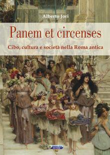 Panem et circenses. Cibo, cultura e società nella roma antica - Alberto Jori - copertina