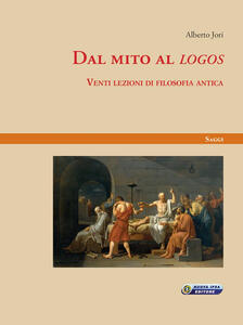 Dal mito al «logos». Venti lezioni di filosofia antica