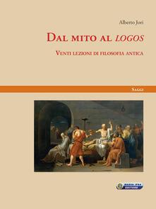 Dal mito al «logos». Venti lezioni di filosofia antica - Alberto Jori - copertina