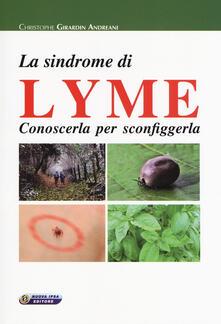 La sindrome di Lyme. Conoscerla per sconfiggerla - Christophe Girardin Andreani - copertina