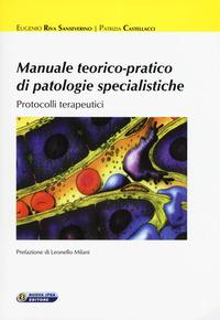 Manuale teorico-pratico di patologie specialistiche: Protocolli terapuetici - Riva Sanseverino Eugenio Castellacci Patrizia - wuz.it