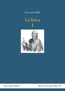 La lirica. Testo siciliano a fronte. Vol. 1: Odi, sonetti e canzunetti. - Giovanni Meli - copertina