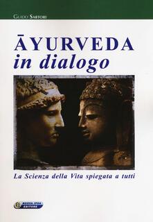 Ayurveda in dialogo. La scienza della vita spiegata a tutti - Guido Sartori - copertina