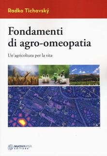 Fondamenti di agro-omeopatia. Un'agricoltura per la vita - Radko Tichavský - copertina