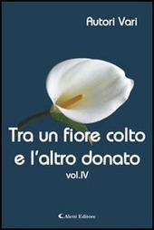Tra un fiore colto e l'altro donato. Vol. 4