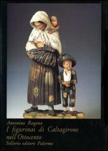 I figurinai di Caltagirone nell'Ottocento - Antonino Ragona - copertina