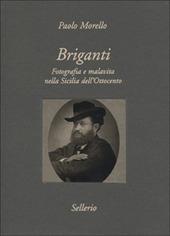 Briganti. Fotografia e malavita nella Sicilia dell'Ottocento