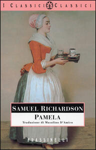 samuel richardsons novel pamela essay Pamela or, virtue rewarded is an epistolary novel by english writer samuel richardson, first published in 1740it tells the story of a beautiful 15-year-old maidservant named pamela andrews, whose country landowner master, mr b, makes unwanted and inappropriate advances towards her after the death of his mother.