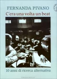 Libro C'era una volta un beat. 10 anni di ricerca alternativa Fernanda Pivano