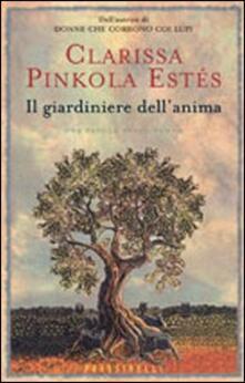 Il giardiniere dell'anima - Clarissa Pinkola Estés - copertina