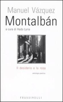 Il desiderio e la rosa. Testo spagnolo a fronte - Manuel Vázquez Montalbán - copertina