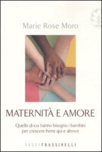 Maternità e amore. Quello di cui hanno bisogno i bambini per crescere bene qui e altrove